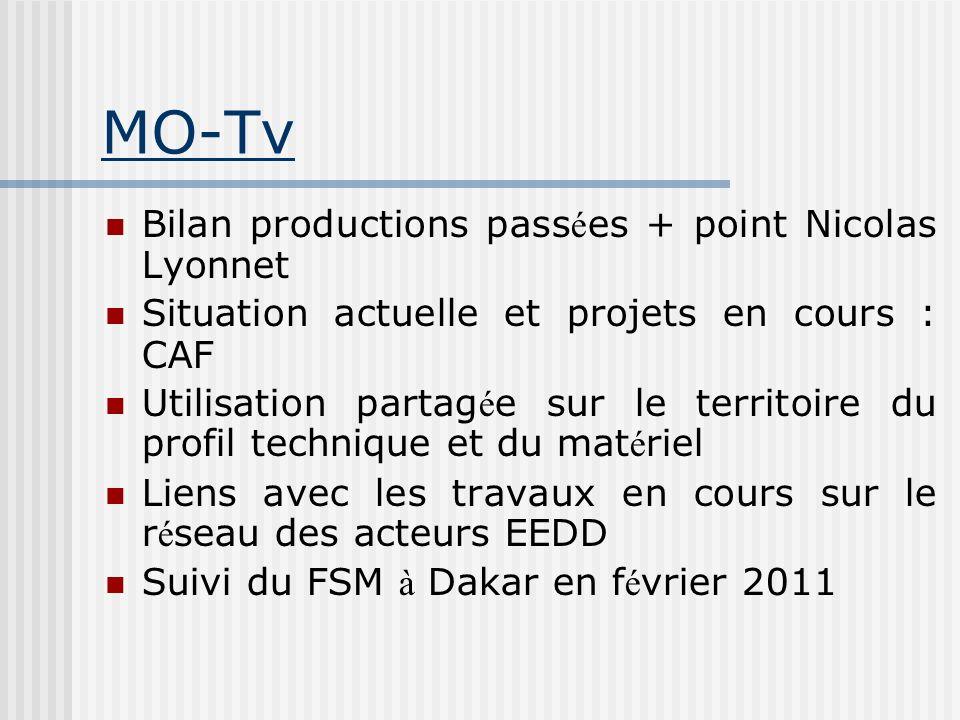 MO-Tv Bilan productions pass é es + point Nicolas Lyonnet Situation actuelle et projets en cours : CAF Utilisation partag é e sur le territoire du profil technique et du mat é riel Liens avec les travaux en cours sur le r é seau des acteurs EEDD Suivi du FSM à Dakar en f é vrier 2011