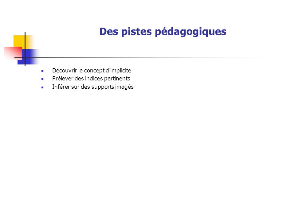 Des pistes pédagogiques Découvrir le concept dimplicite Prélever des indices pertinents Inférer sur des supports imagés