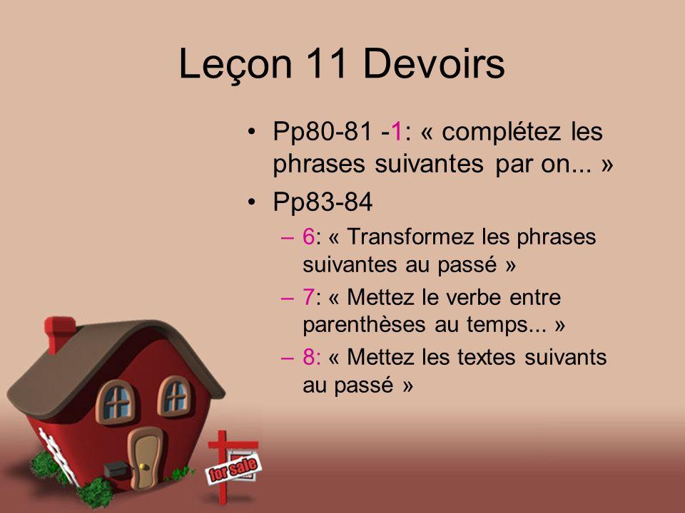 Leçon 11 Devoirs Pp80-81 -1: « complétez les phrases suivantes par on... » Pp83-84 –6: « Transformez les phrases suivantes au passé » –7: « Mettez le