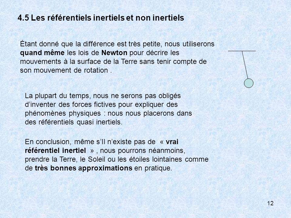 12 4.5 Les référentiels inertiels et non inertiels Étant donné que la différence est très petite, nous utiliserons quand même les lois de Newton pour