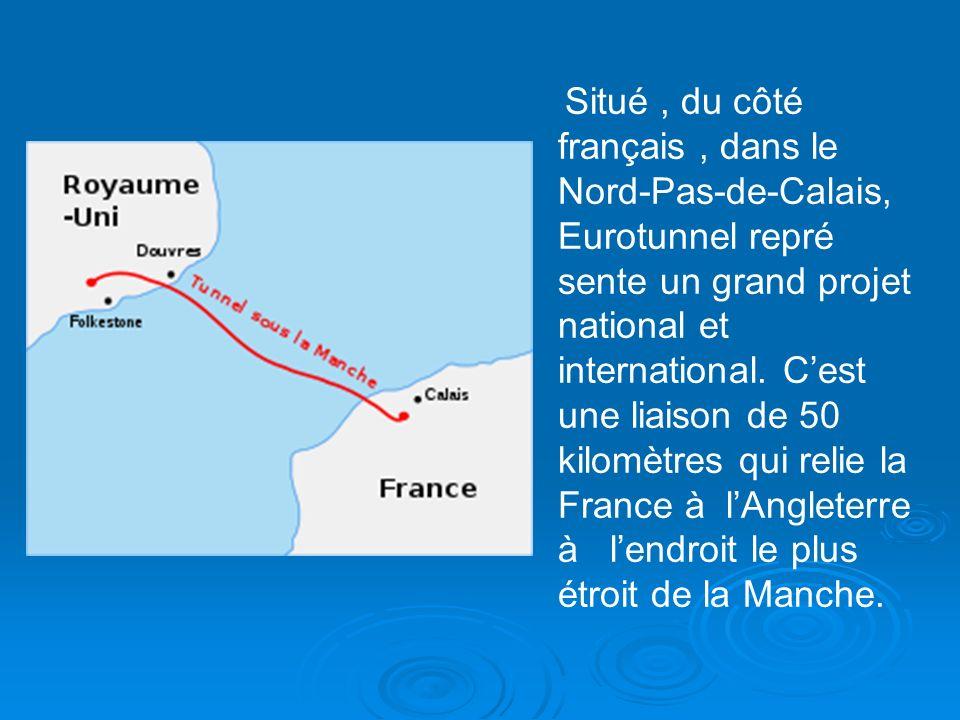 Situé, du côté français, dans le Nord-Pas-de-Calais, Eurotunnel repré sente un grand projet national et international. Cest une liaison de 50 kilomètr