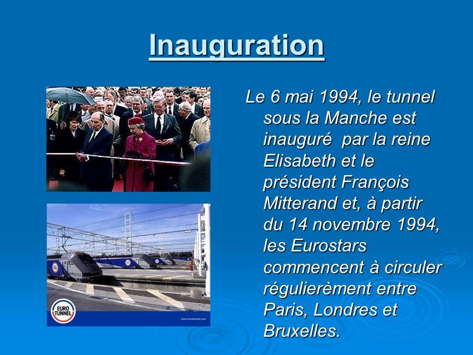 Inauguration Le 6 mai 1994, le tunnel sous la Manche est inauguré par la reine Elisabeth et le président François Mitterand et, à partir du 14 novembr