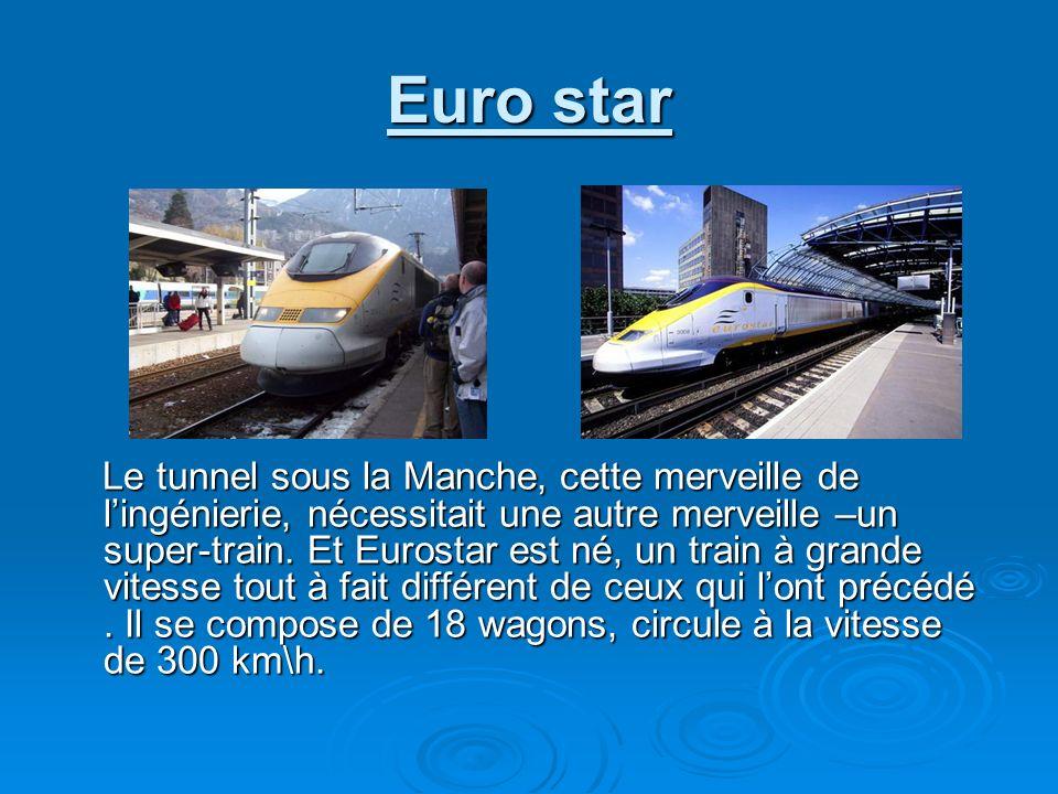 Euro star Le tunnel sous la Manche, cette merveille de lingénierie, nécessitait une autre merveille –un super-train. Et Eurostar est né, un train à gr