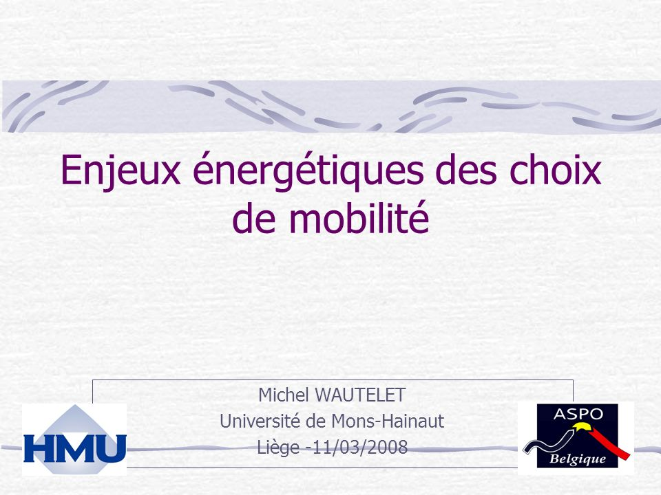 Enjeux énergétiques des choix de mobilité Michel WAUTELET Université de Mons-Hainaut Liège -11/03/2008