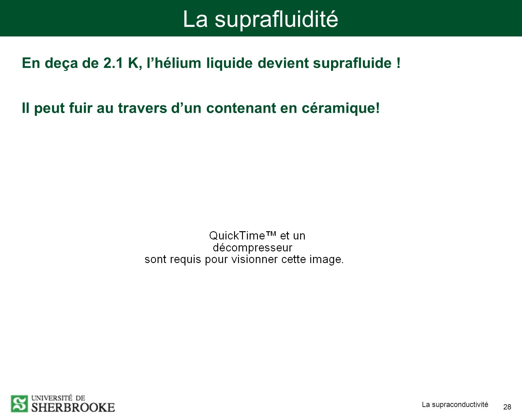 La supraconductivité 28 La suprafluidité En deça de 2.1 K, lhélium liquide devient suprafluide .
