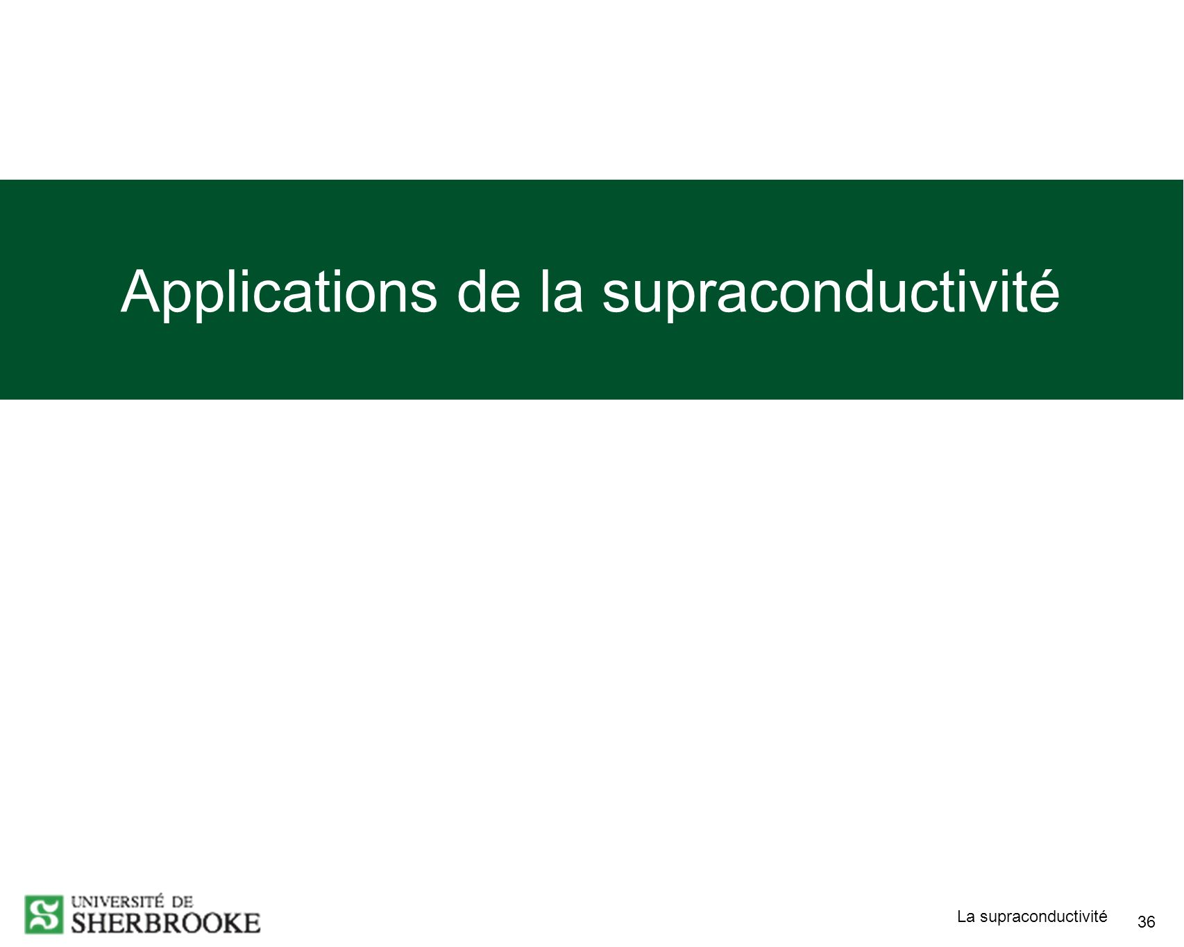 La supraconductivité 36 Applications de la supraconductivité