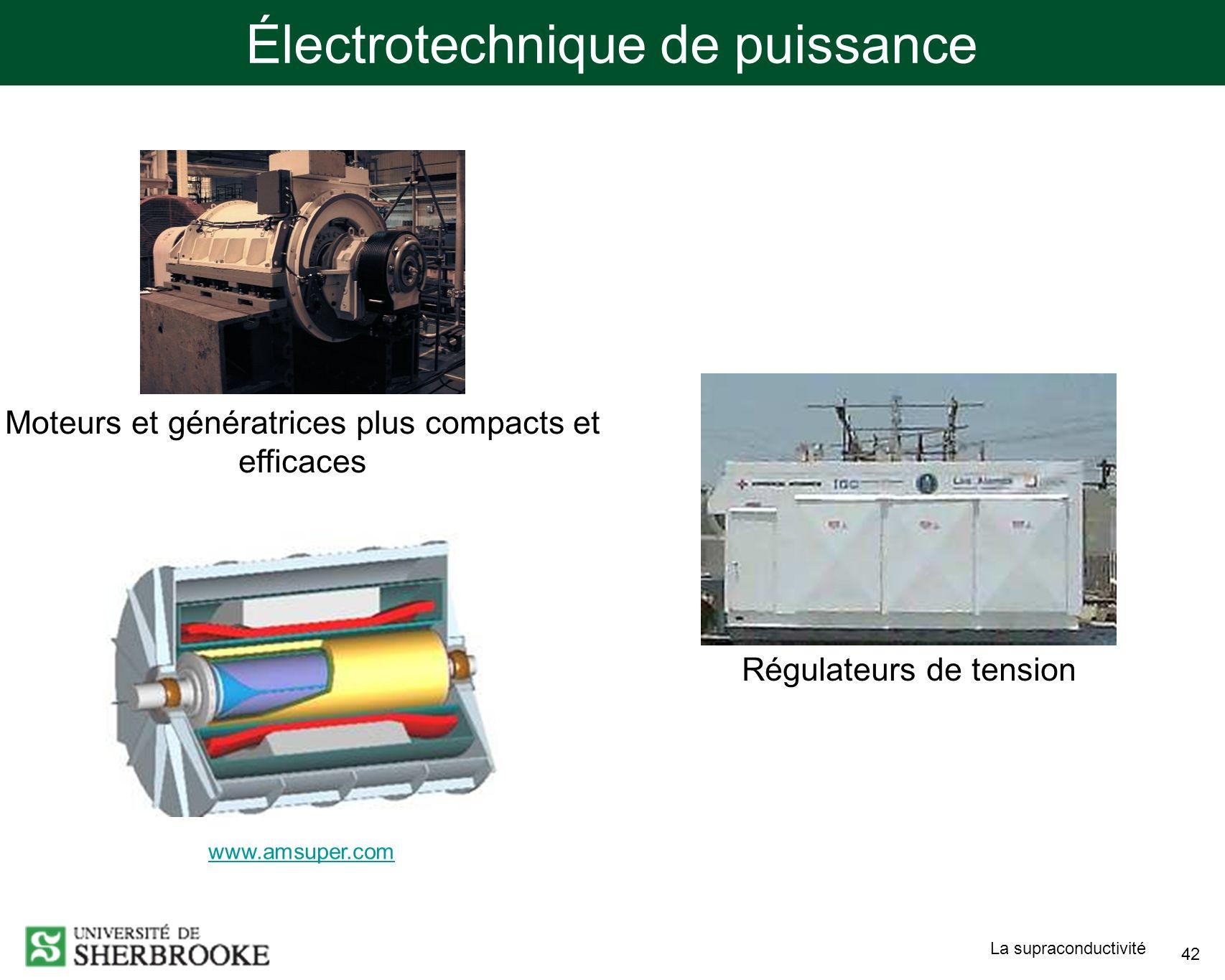 La supraconductivité 42 Électrotechnique de puissance Régulateurs de tension Moteurs et génératrices plus compacts et efficaces www.amsuper.com