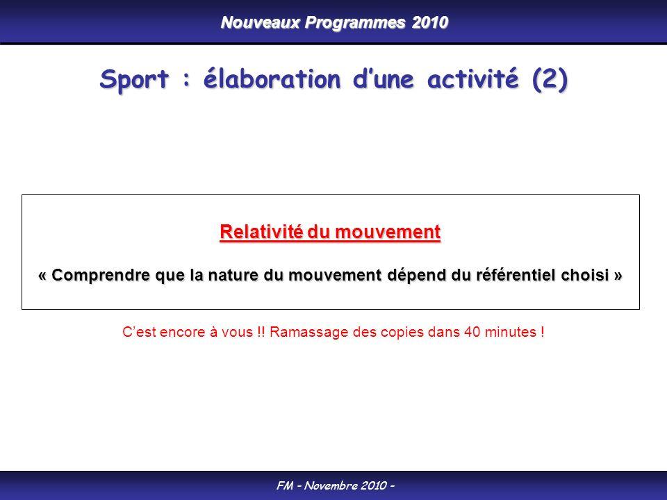 Nouveaux Programmes 2010 FM - Novembre 2010 - Relativité du mouvement « Comprendre que la nature du mouvement dépend du référentiel choisi » Cest enco