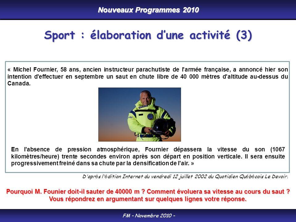 Nouveaux Programmes 2010 FM - Novembre 2010 - Sport : élaboration dune activité (3) « Michel Fournier, 58 ans, ancien instructeur parachutiste de l armée française, a annoncé hier son intention d effectuer en septembre un saut en chute libre de 40 000 mètres d altitude au-dessus du Canada.