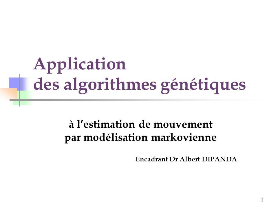 1 Application des algorithmes génétiques à lestimation de mouvement par modélisation markovienne Encadrant Dr Albert DIPANDA