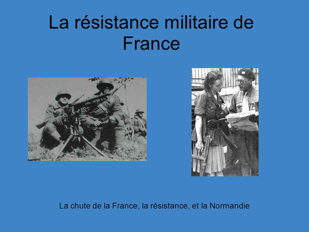 La résistance militaire de France La chute de la France, la résistance, et la Normandie