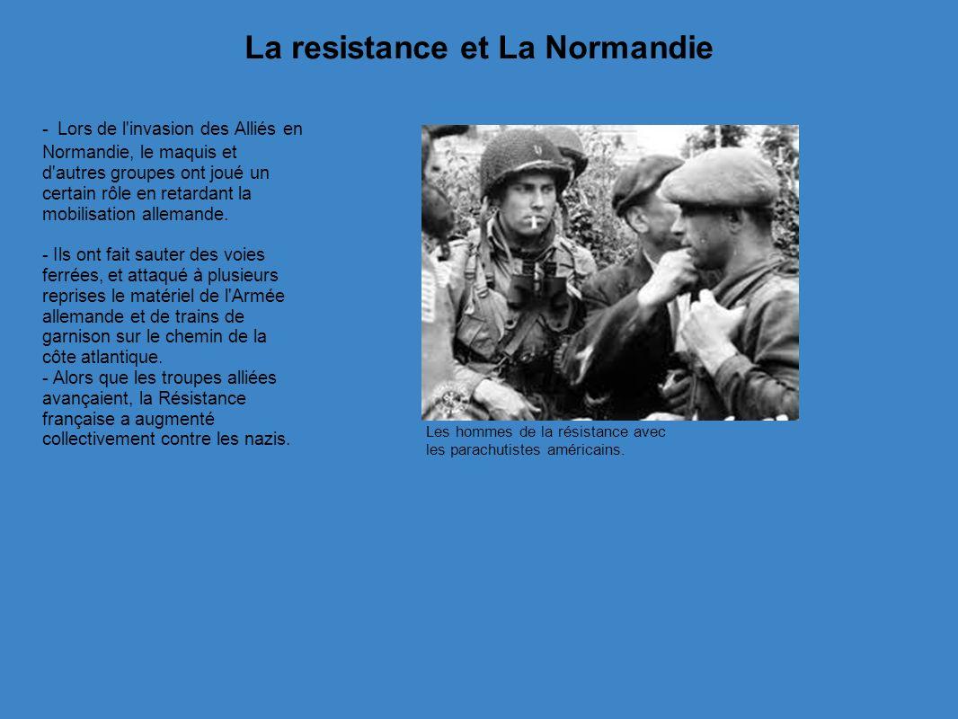 La resistance et La Normandie - Lors de l invasion des Alliés en Normandie, le maquis et d autres groupes ont joué un certain rôle en retardant la mobilisation allemande.