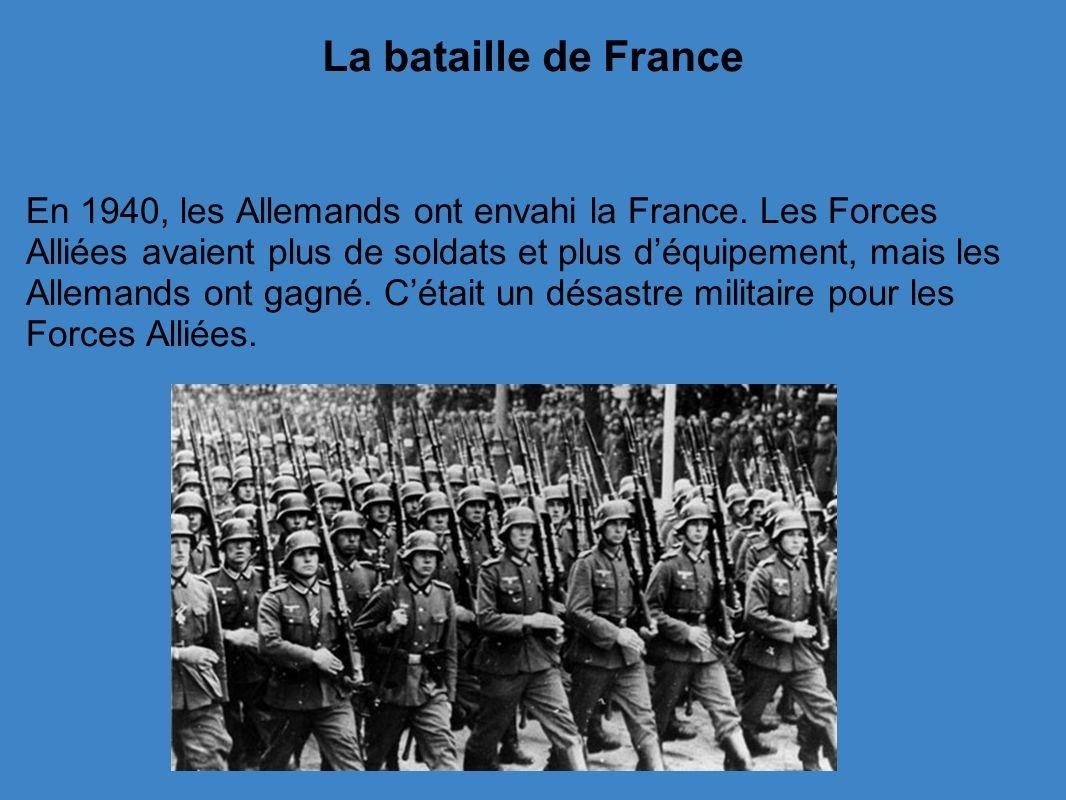 La bataille de France En 1940, les Allemands ont envahi la France.