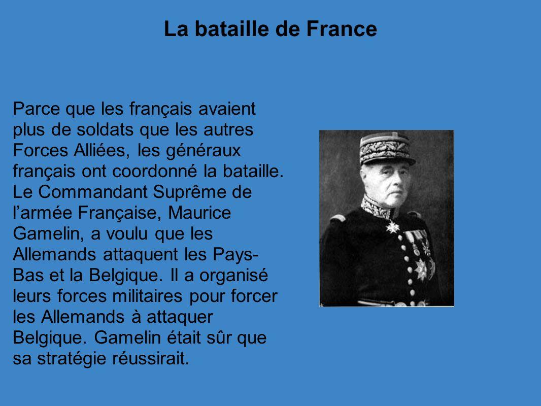 La bataille de France Parce que les français avaient plus de soldats que les autres Forces Alliées, les généraux français ont coordonné la bataille.