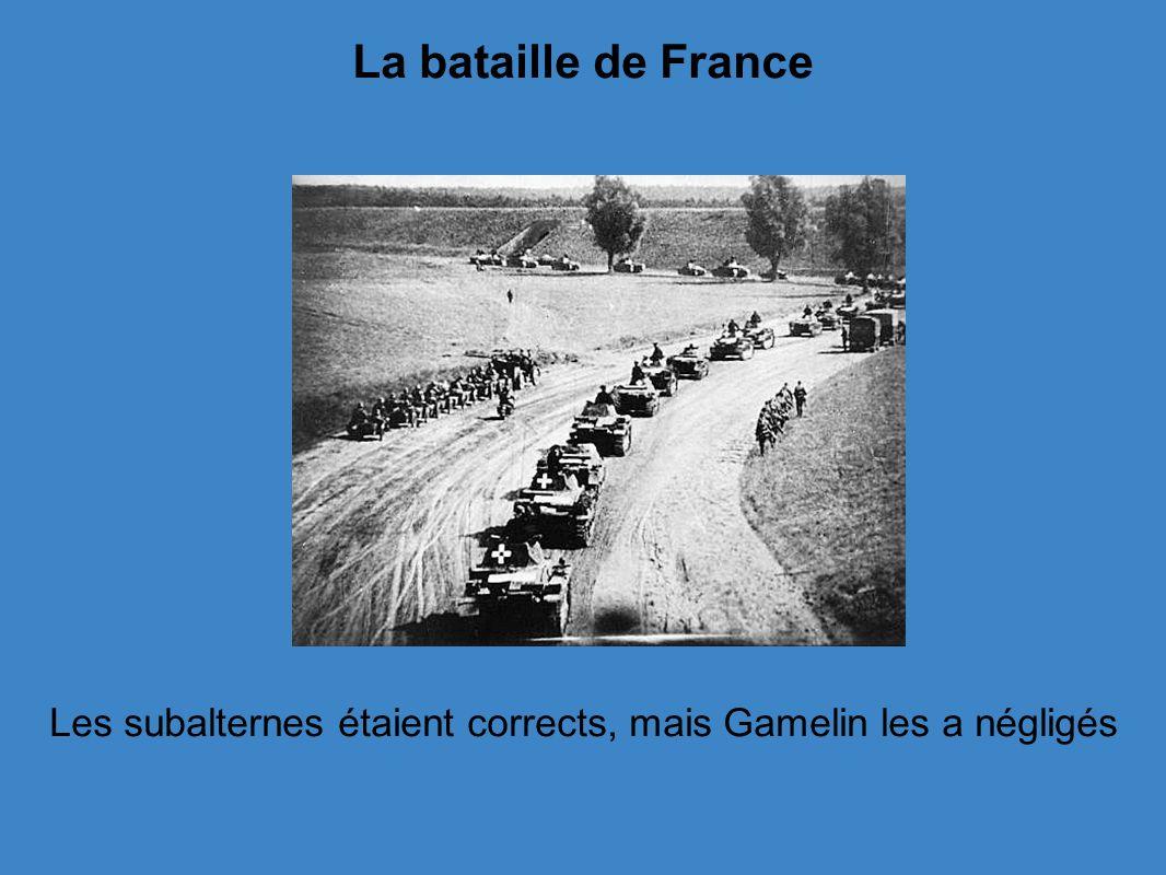 La bataille de France Les subalternes étaient corrects, mais Gamelin les a négligés