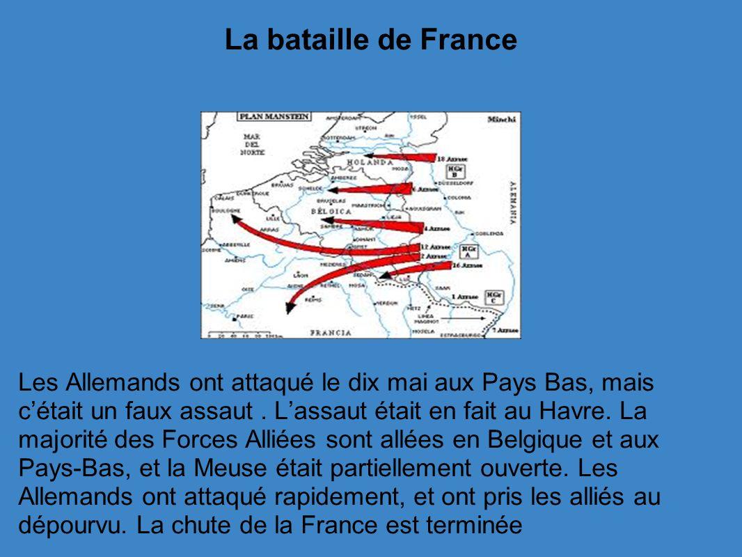 La bataille de France Les Allemands ont attaqué le dix mai aux Pays Bas, mais cétait un faux assaut.