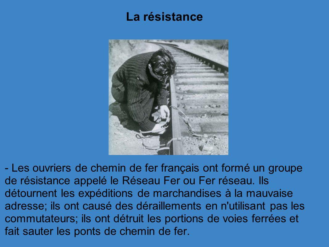 La résistance - Les ouvriers de chemin de fer français ont formé un groupe de résistance appelé le Réseau Fer ou Fer réseau.