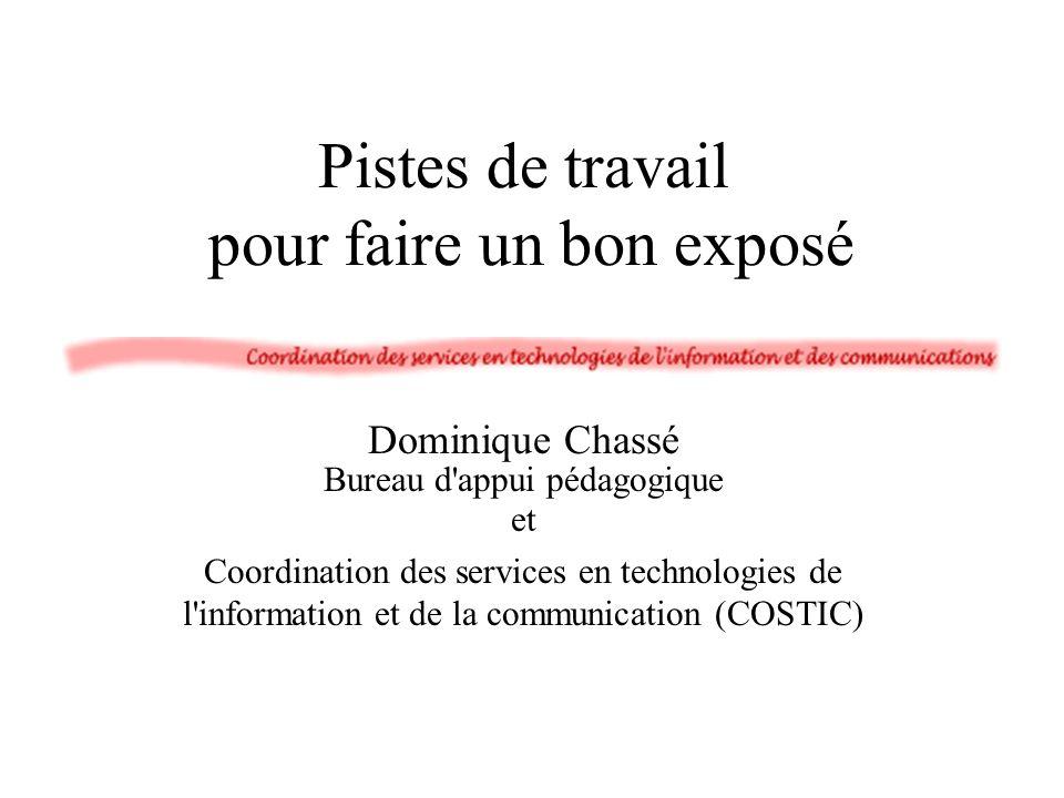 Pistes de travail pour faire un bon exposé Dominique Chassé Bureau d appui pédagogique et Coordination des services en technologies de l information et de la communication (COSTIC)