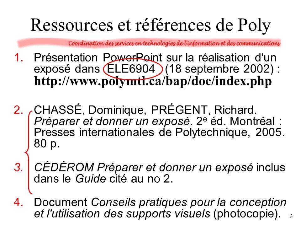 Ressources et références de Poly 1.Présentation PowerPoint sur la réalisation d un exposé dans ELE6904 (18 septembre 2002) : http://www.polymtl.ca/bap/doc/index.php 2.CHASSÉ, Dominique, PRÉGENT, Richard.
