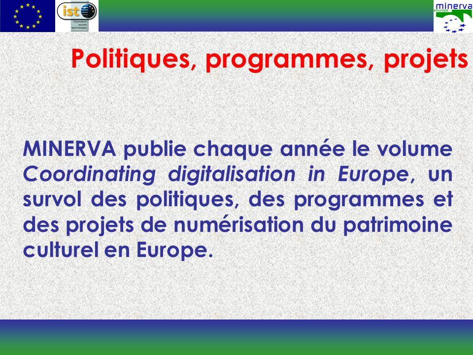 Politiques, programmes, projets MINERVA publie chaque année le volume Coordinating digitalisation in Europe, un survol des politiques, des programmes et des projets de numérisation du patrimoine culturel en Europe.