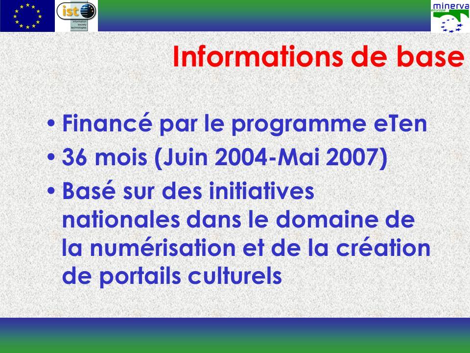 Financé par le programme eTen 36 mois (Juin 2004-Mai 2007) Basé sur des initiatives nationales dans le domaine de la numérisation et de la création de portails culturels Informations de base