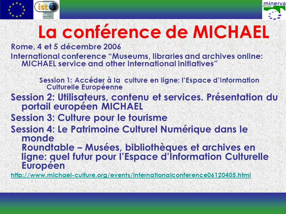 La conférence de MICHAEL Rome, 4 et 5 décembre 2006 International conference Museums, libraries and archives online: MICHAEL service and other interna