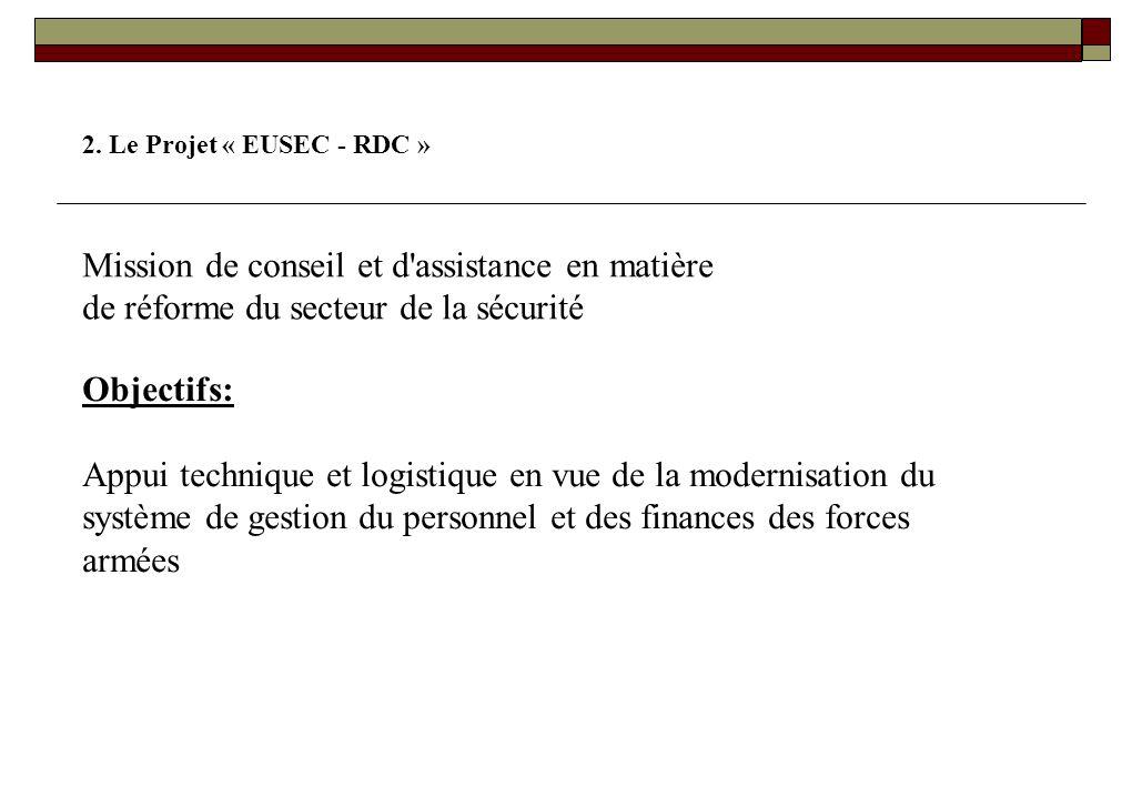 COOPERATION INTERNATIONALE 1. Le projet « EUPOL Kinshasa » Objectifs: Encadrer et conseiller l'Unité de police intégrée (UPI) congolaise. Celle-ci est