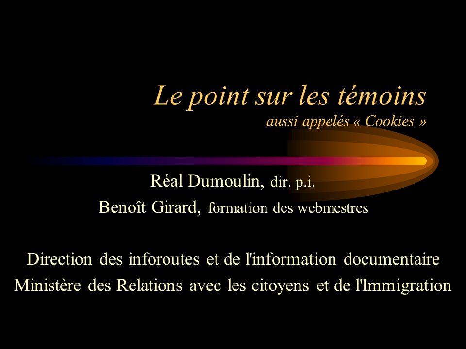 Le point sur les témoins aussi appelés « Cookies » Réal Dumoulin, dir.