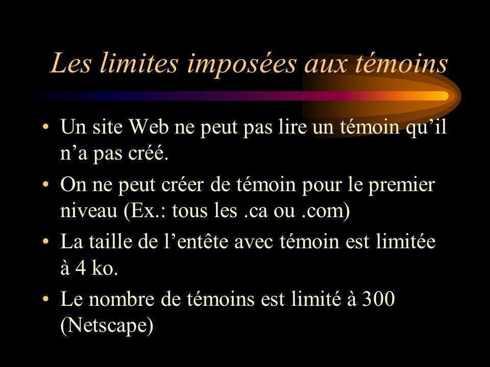 Les limites imposées aux témoins Un site Web ne peut pas lire un témoin quil na pas créé.