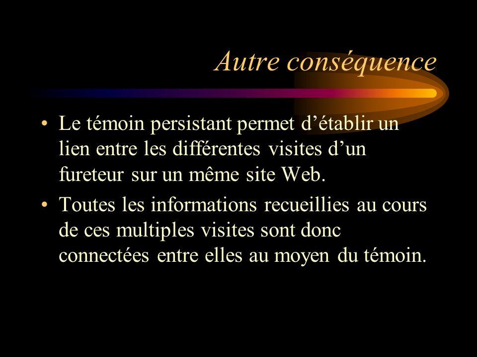 Autre conséquence Le témoin persistant permet détablir un lien entre les différentes visites dun fureteur sur un même site Web.