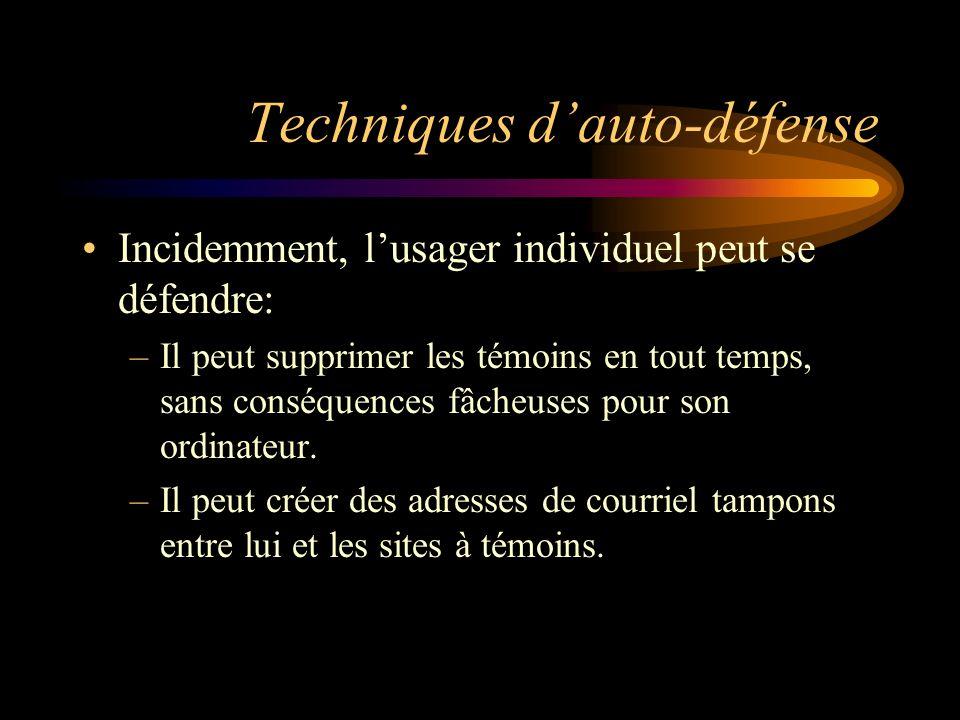 Techniques dauto-défense Incidemment, lusager individuel peut se défendre: –Il peut supprimer les témoins en tout temps, sans conséquences fâcheuses pour son ordinateur.
