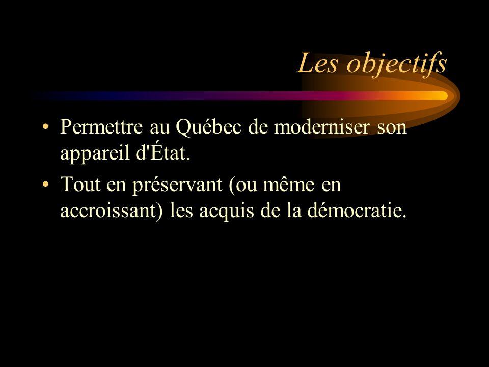 Les objectifs Permettre au Québec de moderniser son appareil d État.