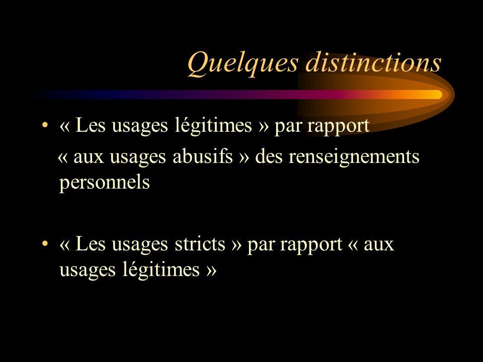Quelques distinctions « Les usages légitimes » par rapport « aux usages abusifs » des renseignements personnels « Les usages stricts » par rapport « aux usages légitimes »