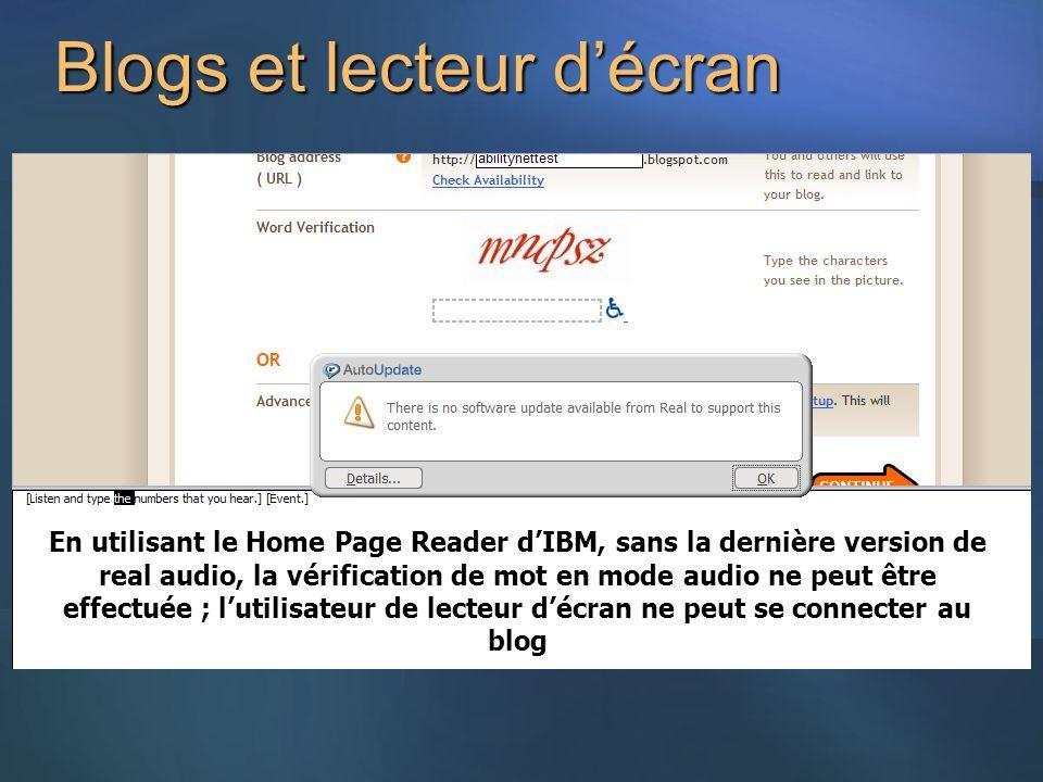 En utilisant le Home Page Reader dIBM, sans la dernière version de real audio, la vérification de mot en mode audio ne peut être effectuée ; lutilisateur de lecteur décran ne peut se connecter au blog Blogs et lecteur décran