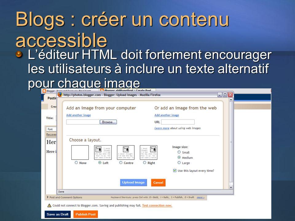 Blogs : créer un contenu accessible Léditeur HTML doit fortement encourager les utilisateurs à inclure un texte alternatif pour chaque image