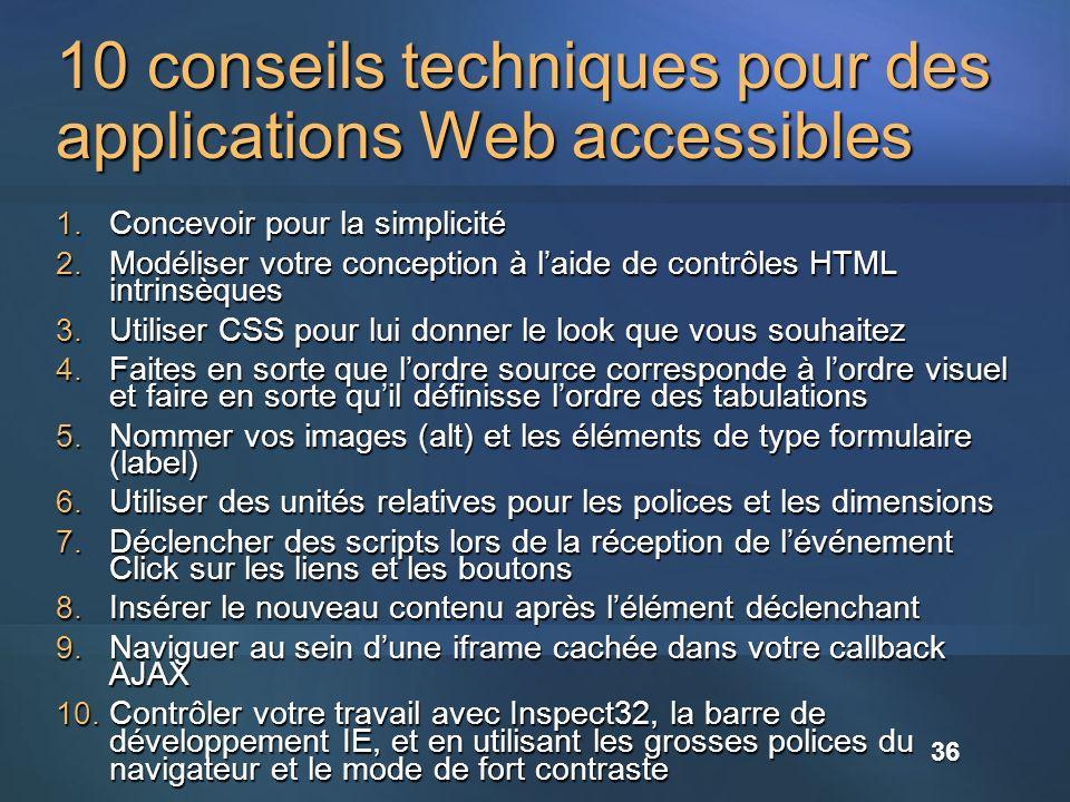 10 conseils techniques pour des applications Web accessibles 1. Concevoir pour la simplicité 2. Modéliser votre conception à laide de contrôles HTML i