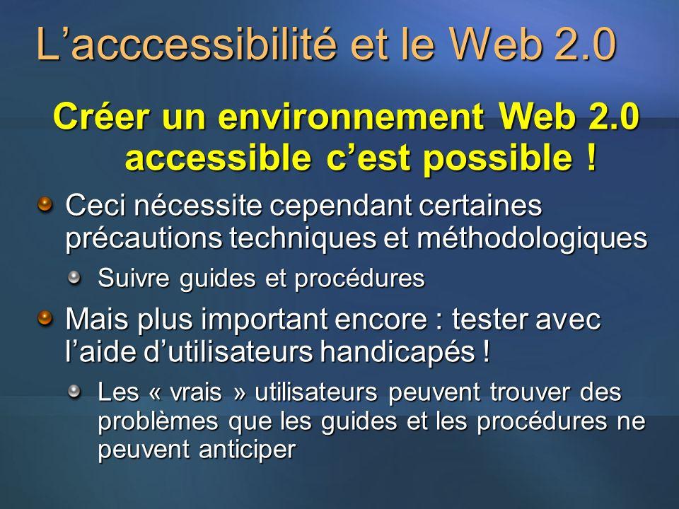 Lacccessibilité et le Web 2.0 Créer un environnement Web 2.0 accessible cest possible ! Ceci nécessite cependant certaines précautions techniques et m