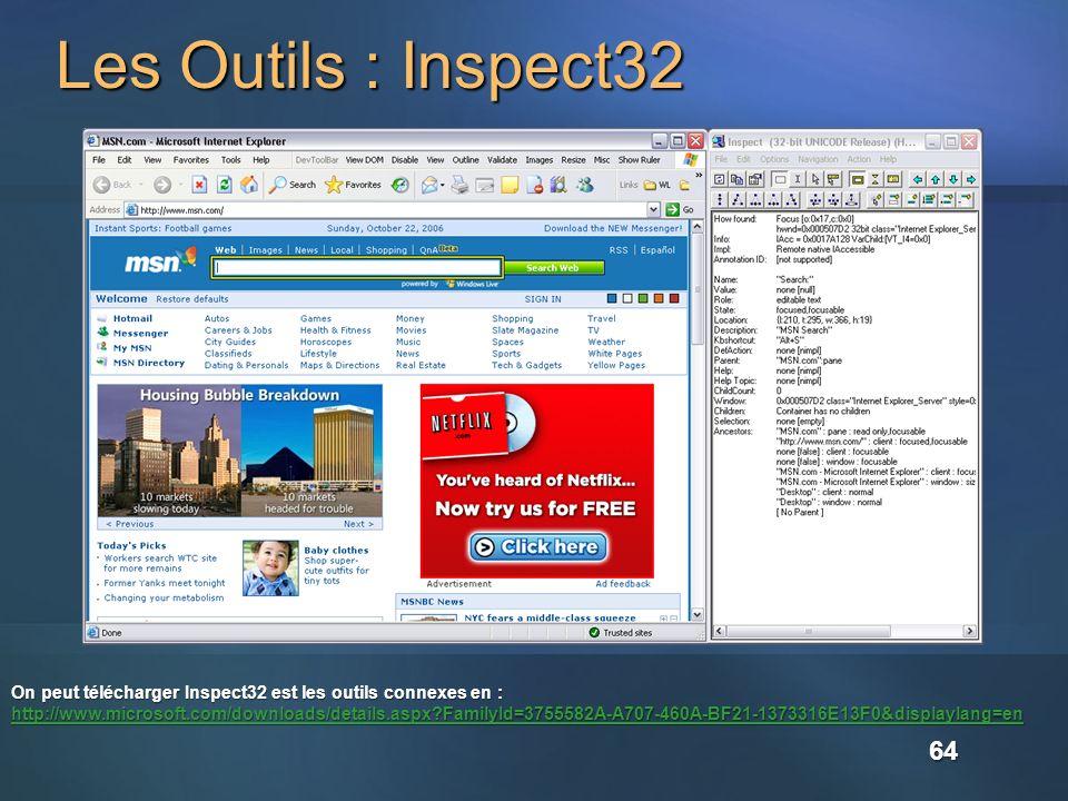 Les Outils : Inspect32 On peut télécharger Inspect32 est les outils connexes en : http://www.microsoft.com/downloads/details.aspx?FamilyId=3755582A-A707-460A-BF21-1373316E13F0&displaylang=en http://www.microsoft.com/downloads/details.aspx?FamilyId=3755582A-A707-460A-BF21-1373316E13F0&displaylang=en 64