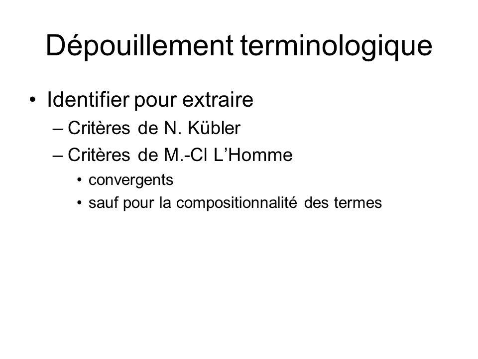 Dépouillement terminologique Identifier pour extraire –Critères de N. Kübler –Critères de M.-Cl LHomme convergents sauf pour la compositionnalité des
