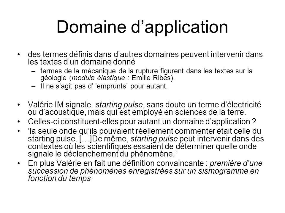 Domaine dapplication des termes définis dans dautres domaines peuvent intervenir dans les textes dun domaine donné –termes de la mécanique de la rupture figurent dans les textes sur la géologie (module élastique : Emilie Ribes).