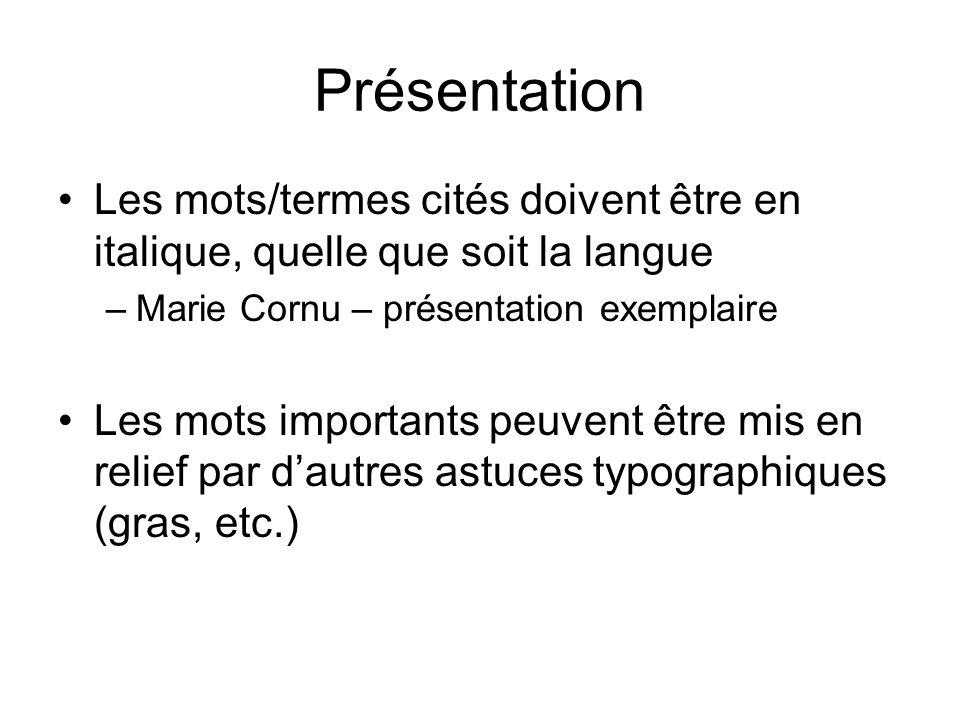 Présentation Les mots/termes cités doivent être en italique, quelle que soit la langue –Marie Cornu – présentation exemplaire Les mots importants peuvent être mis en relief par dautres astuces typographiques (gras, etc.)