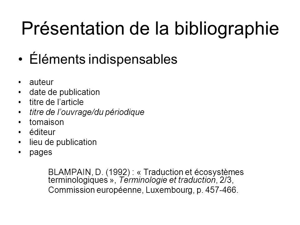 Présentation de la bibliographie Éléments indispensables auteur date de publication titre de larticle titre de louvrage/du périodique tomaison éditeur