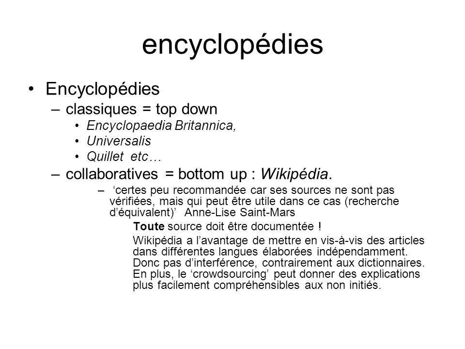 encyclopédies Encyclopédies –classiques = top down Encyclopaedia Britannica, Universalis Quillet etc… –collaboratives = bottom up : Wikipédia. – certe