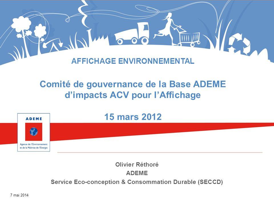7 mai 2014 AFFICHAGE ENVIRONNEMENTAL Comité de gouvernance de la Base ADEME dimpacts ACV pour lAffichage 15 mars 2012 Olivier Réthoré ADEME Service Ec