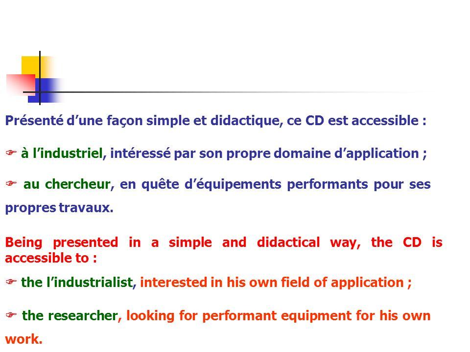 Présenté dune façon simple et didactique, ce CD est accessible : à lindustriel, intéressé par son propre domaine dapplication ; au chercheur, en quête
