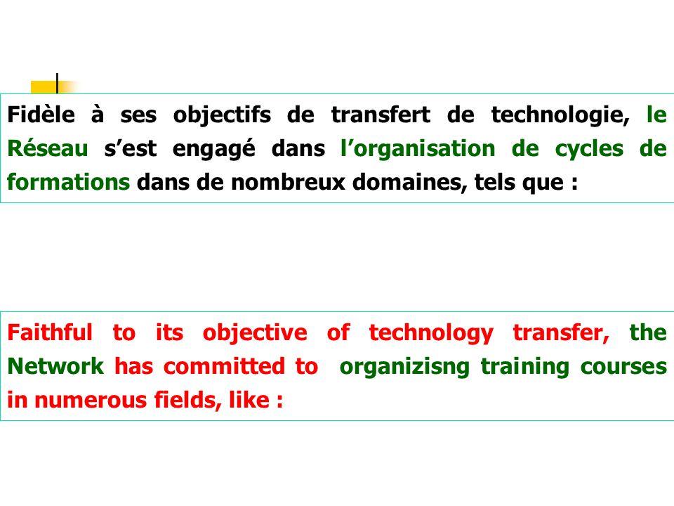 Fidèle à ses objectifs de transfert de technologie, le Réseau sest engagé dans lorganisation de cycles de formations dans de nombreux domaines, tels q
