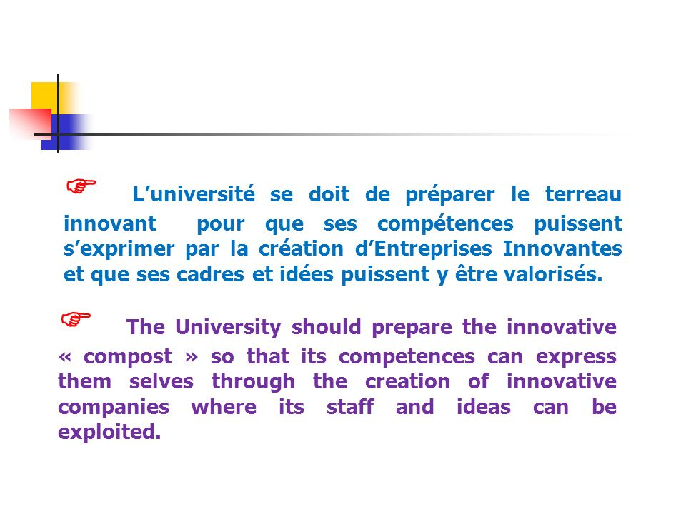 Luniversité se doit de préparer le terreau innovant pour que ses compétences puissent sexprimer par la création dEntreprises Innovantes et que ses cad