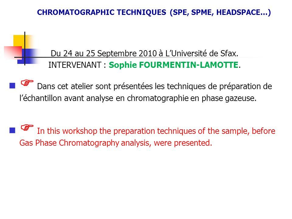 Du 24 au 25 Septembre 2010 à LUniversité de Sfax. INTERVENANT : Sophie FOURMENTIN-LAMOTTE. Dans cet atelier sont présentées les techniques de préparat