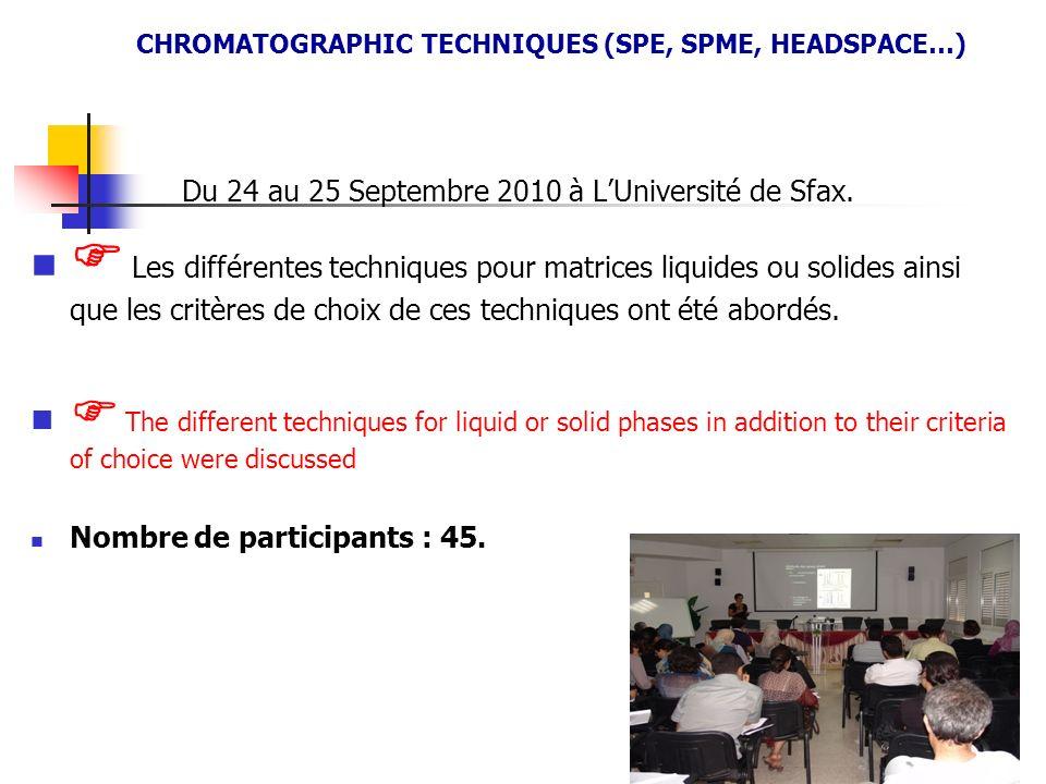 Du 24 au 25 Septembre 2010 à LUniversité de Sfax. Les différentes techniques pour matrices liquides ou solides ainsi que les critères de choix de ces