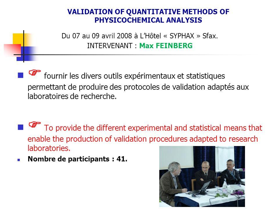 Du 07 au 09 avril 2008 à LHôtel « SYPHAX » Sfax. INTERVENANT : Max FEINBERG fournir les divers outils expérimentaux et statistiques permettant de prod